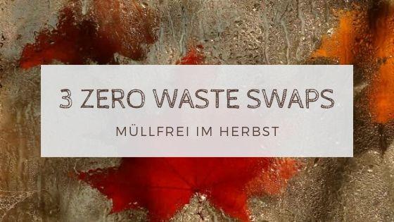3 zero waste swaps 2 - Müllfrei im Herbst